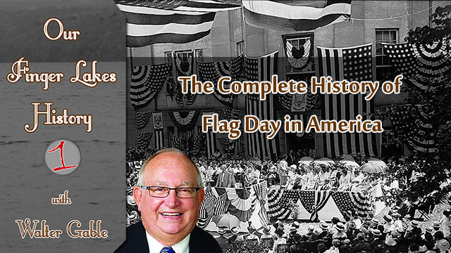OUR FINGER LAKES HISTORY: Origins of Flag Day in America (podcast)